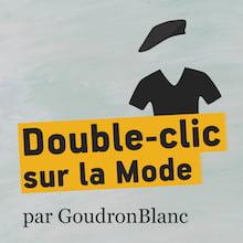 Couverture du podcast Double-clic sur la Mode de GoudronBlanc